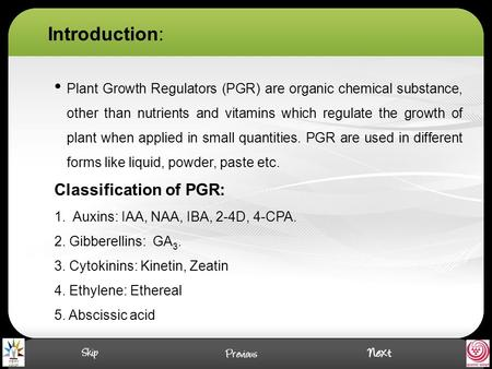 Plant Growth Regulators (PGR) are organic chemical substance, other than nutrients and vitamins which regulate the growth of plant when applied in small.
