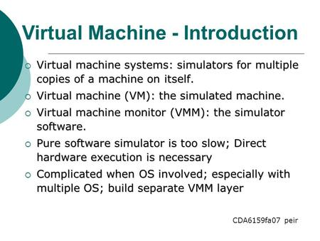  Virtual machine systems: simulators for multiple copies of a machine on itself.  Virtual machine (VM): the simulated machine.  Virtual machine monitor.