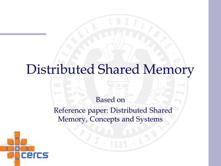 Distributed Shared Memory Based on Reference paper: Distributed Shared Memory, Concepts and Systems.
