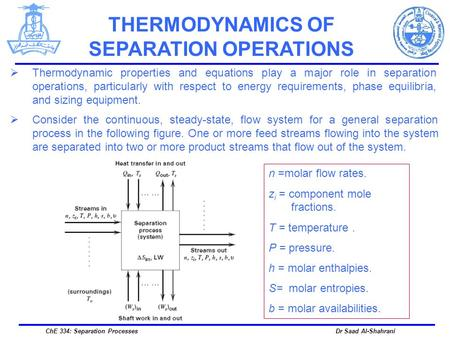 Dr Saad Al-Shahrani THERMODYNAMICS OF SEPARATION OPERATIONS ChE 334: Separation Processes  Consider the continuous, steady-state, flow system for a general.