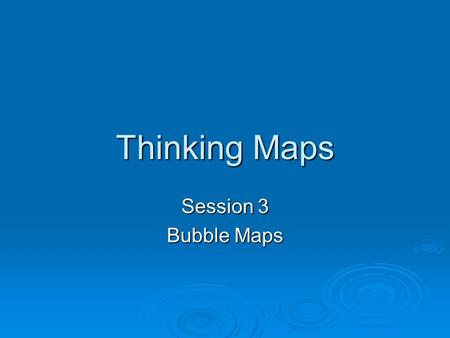 Thinking Maps Session 3 Bubble Maps. Bubble Map Basics  Name Bubble Map Bubble Map  Definition Describing using adjectives/adjective phrases Describing.