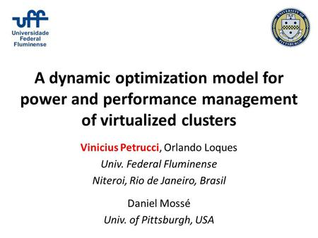 A dynamic optimization model for power and performance management of virtualized clusters Vinicius Petrucci, Orlando Loques Univ. Federal Fluminense Niteroi,