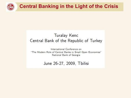 Central Banking in the Light of the Crisis. Outline.