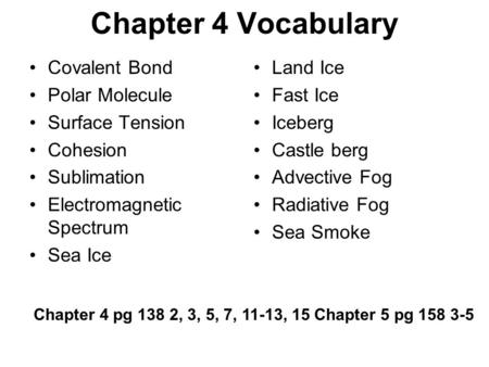 Chapter 4 Vocabulary Covalent Bond Polar Molecule Surface Tension Cohesion Sublimation Electromagnetic Spectrum Sea Ice Land Ice Fast Ice Iceberg Castle.