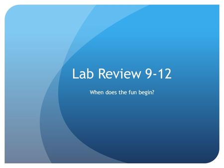 Lab Review 9-12 When does the fun begin?. Lab 9 - Transpiration.