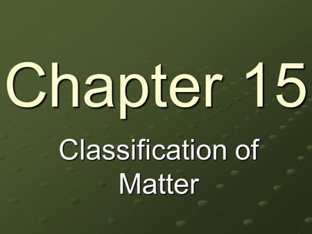 Chapter 15 Classification of Matter. Sec. 1 Composition of Matter All materials are either made of pure substances or mixtures. Substance—an element or.