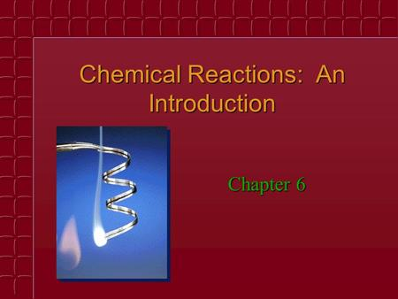 Chemical Reactions: An Introduction Chapter 6. Chemical Equations Chemical change involves a reorganization of the atoms in one or more substances.
