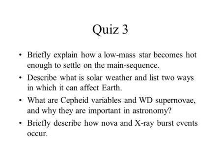 Quiz 3 Briefly explain how a low-mass star becomes hot enough to settle on the main-sequence. Describe what is solar weather and list two ways in which.