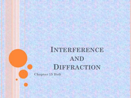 I NTERFERENCE AND D IFFRACTION Chapter 15 Holt. Section 1 Interference: Combining Light Waves I nterference takes place between waves with the same wavelength.