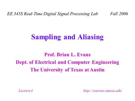 Prof. Brian L. Evans Dept. of Electrical and Computer Engineering The University of Texas at Austin Lecture 4  EE 345S Real-Time.
