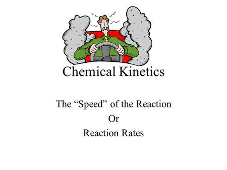 "Chemical Kinetics The ""Speed"" of the Reaction Or Reaction Rates."