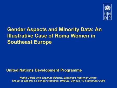 Gender Aspects and Minority Data: An Illustrative Case of Roma Women in Southeast Europe United Nations Development Programme Nadja Dolata and Susanne.