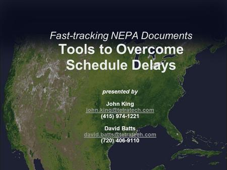 Fast-tracking NEPA Documents Tools to Overcome Schedule Delays presented by John King (415) 974-1221 David Batts