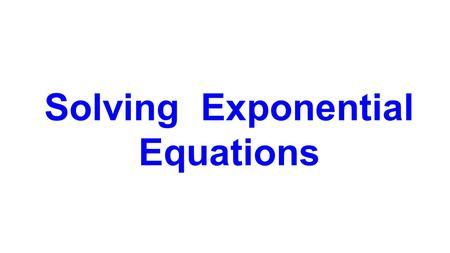 Solving Exponential Equations. Lesson Objective Lesson Success Criteria To explain how to solve equations that contain exponents Can recognise an exponential.