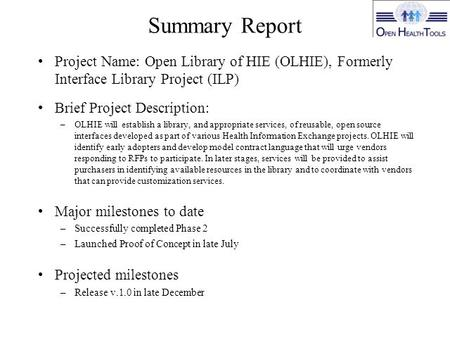 Summary Report Project Name: Open Library of HIE (OLHIE), Formerly Interface Library Project (ILP) Brief Project Description: –OLHIE will establish a library,