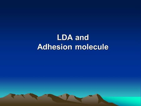 LDA and Adhesion molecule. 1.LDA , CD , CAM 2.Functional molecule and human leukocyte differentiation antigen on immunocyte surface 3. Clinical application.