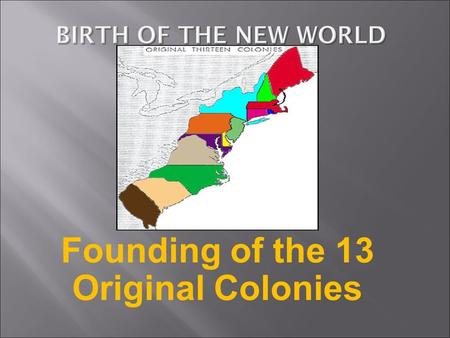 Founding of the 13 Original Colonies. Massachusetts Rhode Island Connecticut and New Hampshire.