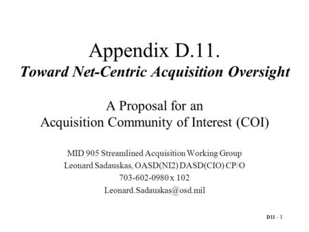 D11 - 1 Appendix D.11. Toward Net-Centric Acquisition Oversight A Proposal for an Acquisition Community of Interest (COI) MID 905 Streamlined Acquisition.