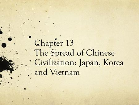 Chapter 13 The Spread of Chinese Civilization: Japan, Korea and Vietnam.