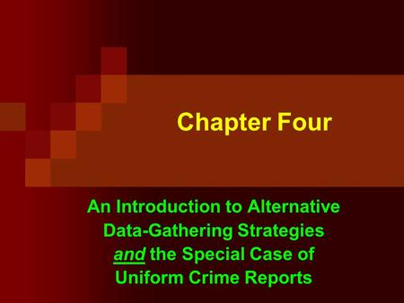 Chapter Four An Introduction to Alternative Data-Gathering Strategies and the Special Case of Uniform Crime Reports.