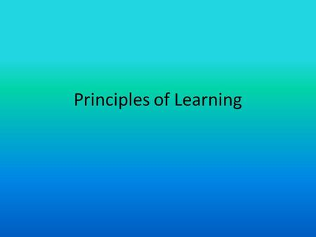 Principles of Learning Learning Introduction Learning –a relatively permanent change in an organism's behavior due to experience. Several types of.