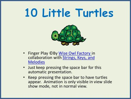10 Little Turtles Finger Play ©By Wise Owl Factory in collaboration with Strings, Keys, and MelodiesWise Owl Factory Strings, Keys, and Melodies Just keep.