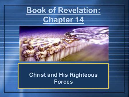 Book of Revelation: Chapter 14 Christ and His Righteous Forces.
