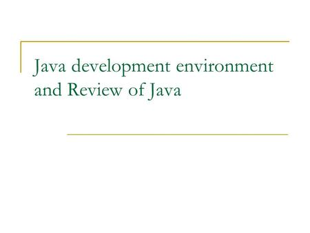 "Java development environment and Review of Java. Eclipse TM Intergrated Development Environment (IDE) Running Eclipse: Warning: Never check the ""Use this."
