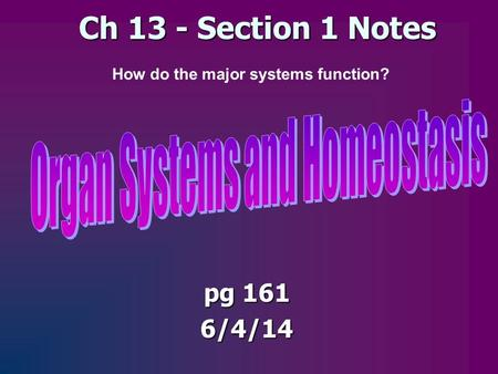 Ch 13 - Section 1 Notes pg 161 6/4/14 How do the major systems function?