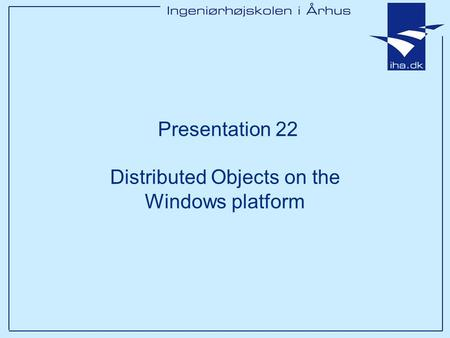Presentation 22 Distributed Objects on the Windows platform.