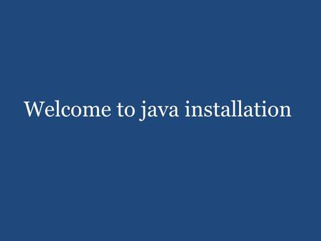 Welcome to java installation. After download java software, assuming you downloaded jdk1.7.0_11 Follow the procedure bellow to install java.