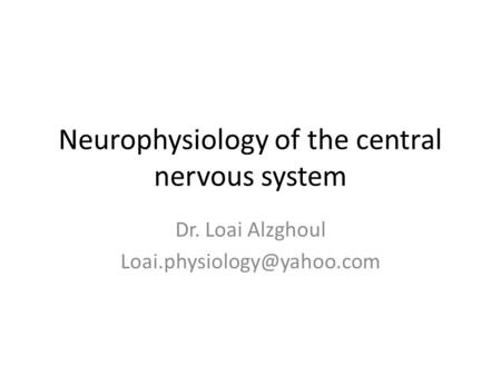 Neurophysiology of the central nervous system Dr. Loai Alzghoul