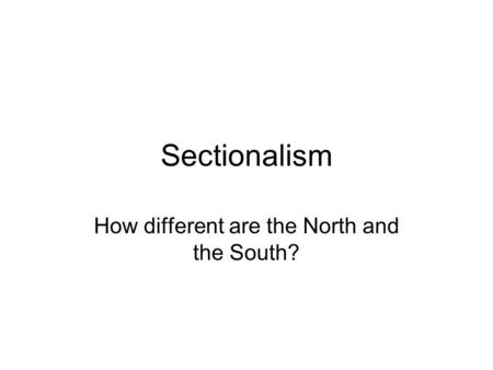 Sectionalism How different are the North and the South?