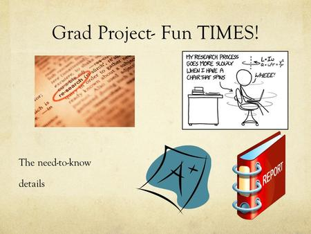 Grad Project- Fun TIMES! The need-to-know details.