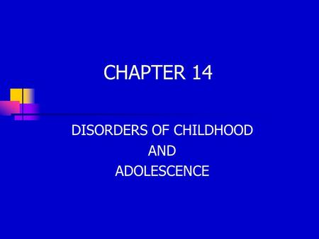 CHAPTER 14 DISORDERS OF CHILDHOOD AND ADOLESCENCE.