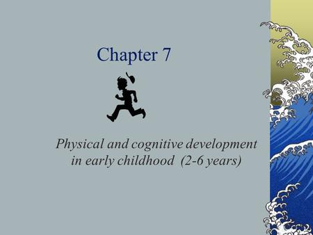 Chapter 7 Physical and cognitive development in early childhood (2-6 years)