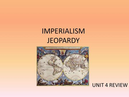 IMPERIALISM JEOPARDY UNIT 4 REVIEW. JEOPARDY India Middle East & South America China & Japan Africa Grab Bag! 100 200 300 400 500.