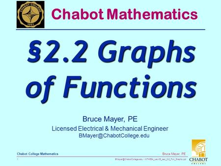 MTH55A_Lec-05_sec_2-2_Fcn_Graphs.ppt 1 Bruce Mayer, PE Chabot College Mathematics Bruce Mayer, PE Licensed Electrical & Mechanical.