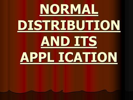 NORMAL DISTRIBUTION AND ITS APPL ICATION. INTRODUCTION Statistically, a population is the set of all possible values of a variable. Random selection of.