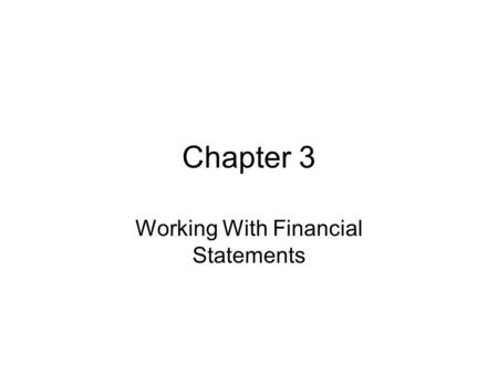 Chapter 3 Working With Financial Statements. Standardized Financial Statements Common-Size Balance Sheets –Compute all accounts as a percent of total.