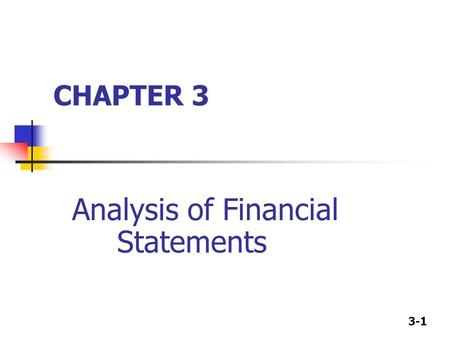 3-1 CHAPTER 3 Analysis of Financial Statements. 3-2 Balance Sheet: Assets Cash A/R Inventories Total CA Gross FA Less: Dep. Net FA Total Assets 2002 7,282.