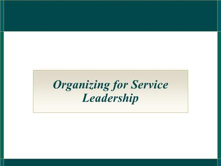 Organizing for Service Leadership. Customer-Led versus Market-Oriented Philosophies of Management  Firms may lose market leader position if listen too.