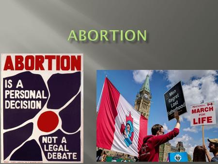  Canada does not have a law that prohibits abortion.