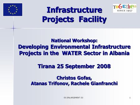 DG ENLARGEMENT D3 1 Infrastructure Projects Facility National Workshop: Developing Environmental Infrastructure Projects in the WATER Sector in Albania.
