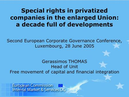 Special rights in privatized companies in the enlarged Union: a decade full of developments Second European Corporate Governance Conference, Luxembourg,