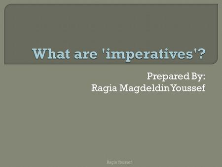 Prepared By: Ragia Magdeldin Youssef Ragia Youssef.