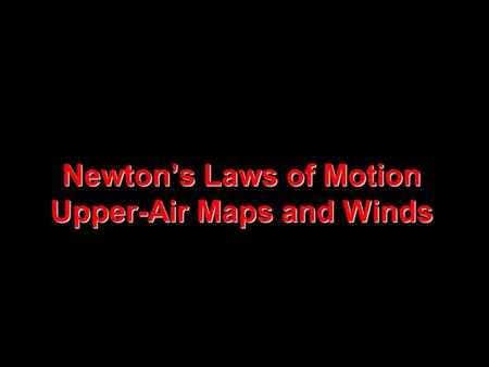 Newton's Laws of Motion Upper-Air Maps and Winds NATS 101 Lecture 12 Newton's Laws of Motion Upper-Air Maps and Winds.