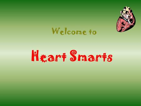 Welcome to Heart Smarts Click Once to Begin JEOPARDY! Heart Health.