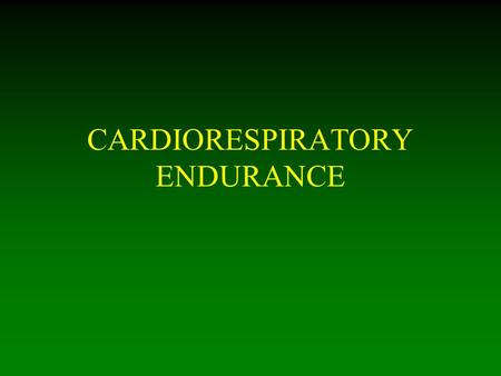 CARDIORESPIRATORY ENDURANCE. l The ability of the body to perform prolonged, large-muscle, dynamic exercise at moderate-to-high levels of intensity l.