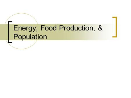 Energy, Food Production, & Population. Modes of Food Production Universally based on hunting & fishing, as well as the collection or gathering of wild.